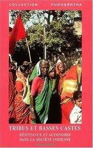 Marine Carrin et  Collectif - Tribus et basses castes. - Résistance et autonomie dans la société indienne.