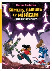 Marine Carteron - L'attaque des cubes Tome 2 : Gamers, amours et minigum.