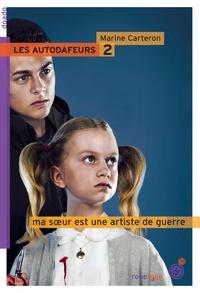 Marine Carteron - Les autodafeurs Tome 2 : Ma soeur est une artiste de guerre.