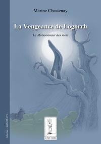 Marine Chastenay - La vengeance de logorrh – le moissonneur des mots.
