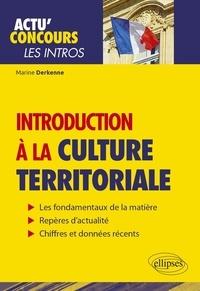 Introduction à la culture territoriale- Connaissances essentielles et problématiques actuelles - Marine Derkenne |