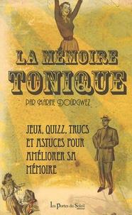 Marine Dourgwez - La mémoire tonique - De jeux, des quizz, des trucs, des astuces... Tout savoir pour améliorer sa mémoire !.