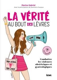 Marine Gabriel - La vérité au bout des lèvres - Combattre les violences obstétriques et gynécologiques.