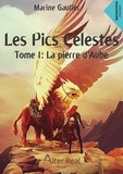 Marine Gautier - Les pics célestes - Tome 1 : La pierre d'Aube.