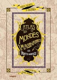 Marine Gosselin - Les monts hantés - Atlas des mondes imaginaires.