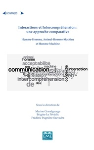 Marine Grandgeorge et Frédéric Pugnière-Saavedra - Interactions et Intercompréhension : une approche comparative - Homme-Homme, Animal-Homme-Machine et Homme-Machine.