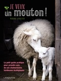 Marine Guillier - Je veux un mouton ! - Le petit guide pratique pour prendre soin de ces chaleureuses tondeuses écologiques.