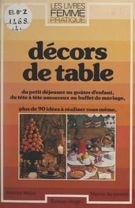 Marine Jacquemin et Béatrice Malan - Décors de table - Du petit déjeuner au goûter d'enfant, du tête à tête amoureux au buffet de mariage.