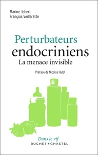 Marine Jobert et François Veillerette - Perturbateurs endocriniens - La menace invisible.