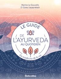 Marine Le Gouvello et Gokul Jayaprakash - Le guide de l'ayurvéda au quotidien - La médecine de la vie.