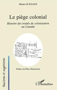 Marine Le-Puloch - Le piège colonial - Histoire des traités de colonisation au Canada.