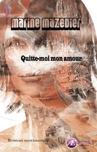 Marine Mazedier - Quitte-moi mon amour.