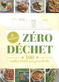 Marine Néglot - Je cuisine zéro déchet - 100 recettes & tutos, sans prise de tête.