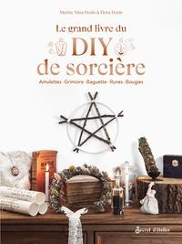 Marine Nina Denis et Flora Denis - Le grand livre du DIY de sorcière - Amulettes - Grimoires - Baguettes - Runes - Bougies.