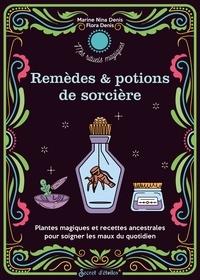 Marine Nina Denis et Flora Denis - Mes remèdes et potions de sorcière - Plantes magiques et recettes ancestrales pour soigner les maux du quotidien.