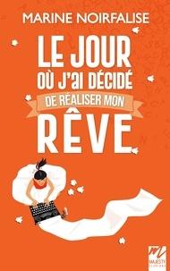 Ebook français téléchargement gratuit Le jour où j'ai décidé de réaliser mon rêve