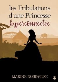 Ebooks téléchargés kindle Les Tribulations d'une Princessse Hyper-connectée (Litterature Francaise) par Marine Noirfalise 9782378970987