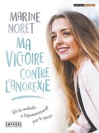 Téléchargement gratuit de livres mp3 Ma victoire contre l'anorexie  - De la maladie à l'épanouissement en francais par Marine Noret PDF FB2 9782757603802