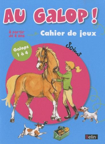 Marine Oussedik - Au galop ! cahier de jeux - Soins Galops 1 à 4, à partir de 8 ans.