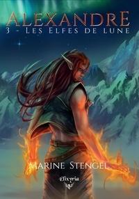 Marine Stengel - Alexandre - 3 - Les Elfes de lune.