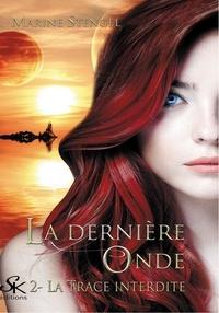 Marine Stengel - La dernière onde Tome 2 : La trace interdite.