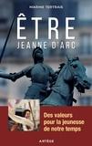 Marine Tertrais - Être Jeanne d'Arc - Des valeurs pour la jeunesse de notre temps.