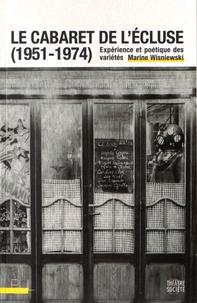 Marine Wisniewski - Le cabaret de l'Ecluse (1951-1974) - Expérience et poétique des variétés.