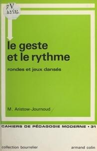Marinette Aristow-Journoud et Marie-Thérèse Eyquem - Le geste et le rythme - Rondes et jeux dansés : de la naissance à la préadolescence.