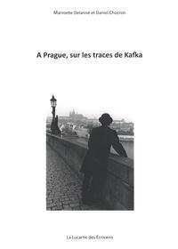 Marinette Delanné et Daniel Chocron - A Prague, sur les traces de Kafka.