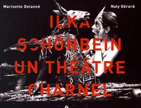Marinette Delanné et Naly Gérard - Ilka Schönbein, un théâtre charnel.