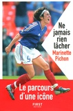 Marinette Pichon - Ne jamais rien lâcher.