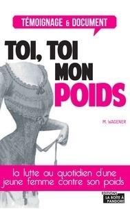 Marinette Wagener et  La Boîte à Pandore - Toi, toi mon poids - Le combat d'une femme pour perdre du poids.
