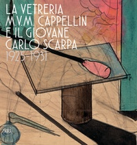 Marino Barovier - The M.V.M. cappellin glassworks and the young carlo scarpa.