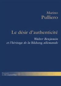 Marino Pulliero - Le désir d'authenticité - Walter Benjamin et l'héritage de la Bildung allemande.