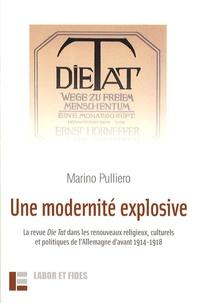 Marino Pulliero - Une modernité explosive - La revue Die Tat dans les renouveaux religieux, culturels et politiques de l'Allemagne d'avant 1914-1918.