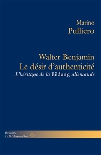Marino Pulliero - Walter Benjamin, le désir d'authenticité - L'héritage de la Bildung allemande.