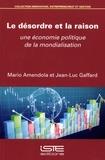 Mario Amendola et Jean-Luc Gaffard - Le désordre et la raison - Une économie politique de la mondialisation.