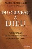 Mario Beauregard et Denyse O'Leary - Du cerveau à Dieu - Plaidoyer d'un neuroscientifique pour l'existence de l'âme.