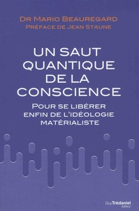 Mario Beauregard - Le saut quantique de la conscience - Pour se libérer enfin de l'idéologie matérialiste.