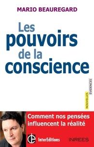 Mario Beauregard - Les pouvoirs de la conscience - Comment nos pensées influencent la réalité.