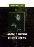 Mario Bellatin - Jacob le mutant suivi de Chiens héros.