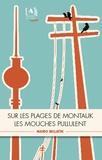 Mario Bellatin - Sur les plages de Montauk les mouches pullulent.