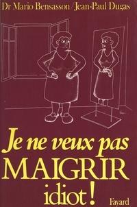 Mario Bensasson et Jean-Paul Dugas - Je ne veux pas maigrir idiot !.