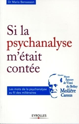 Si la psychanalyse m'était contée. Les mots de la psychanalyse au fil des millénaires