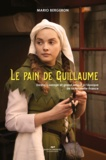 Mario Bergeron - Le pain de Guillaume - Destin, courage et grand amour à l'époque de la Nouvelle-France.