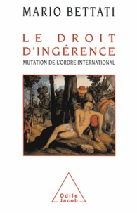 Mario Bettati - Droit d'ingérence (Le) - Mutation de l'ordre international.