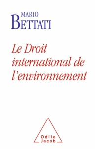 Mario Bettati - Droit international de l'environnement (Le).