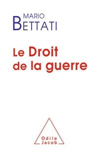 Mario Bettati - Le droit de la guerre.