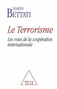 Mario Bettati - Le terrorisme - Les voies de la coopération internationale.
