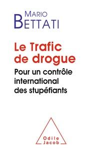 Mario Bettati - Le Trafic de drogue - Pour un contrôle international des stupéfiants.